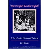 Front cover for the book More English than the English: A very social history of Victoria by Terry Reksten