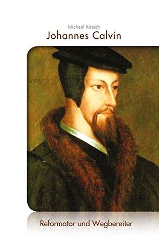 Johannes Calvin: Reformator und Wegbereiter