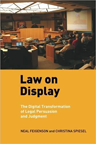 Law on Display: The Digital Transformation of Legal Persuasion and Judgment (Ex Machina: Law, Technology, and Society) by Neal Feigenson (2011-05-13)