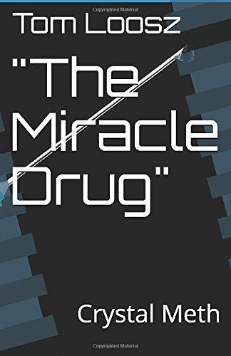 """""""The Miracle Drug"""": Crystal Meth Paperback – 12 Jan. 2018"""