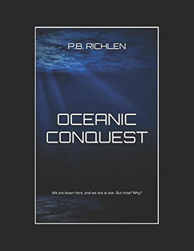 OCEANIC CONQUEST: We are down here, and we are at war. But How? Why?
