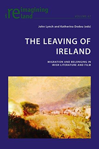 The Leaving of Ireland: Migration and Belonging in Irish Literature and Film (Reimagining Ireland...