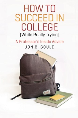 How to Succeed in College (While Really Trying): A Professor's Inside Advice (Chicago Guides to Academic Life)