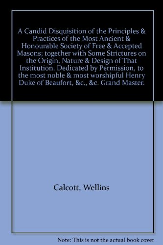 A Candid Disquisition of the Principles & Practices of the Most Ancient & Honourable Society of Free & Accepted Masons; together with Some Strictures on the Origin, Nature & Design - Masters Most Honourable