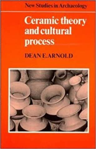 Ceramic Theory and Cultural Process (New Studies in Archaeology) by Dean E. Arnold (1988-06-16)