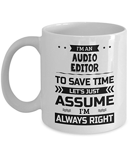 Audio Editor Mug - To Save Time Let's Just Assume I'm Always Right - Funny Novelty Ceramic Coffee & Tea Cup Cool Gifts for Men or Women with Gift (Best Nch Software Audio Recorders)