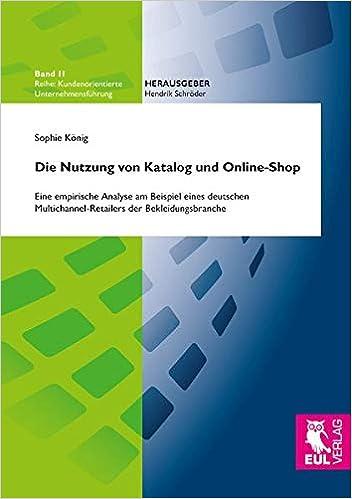 Die Nutzung Von Katalog Und Online Shop Eine Empirische Analyse Am