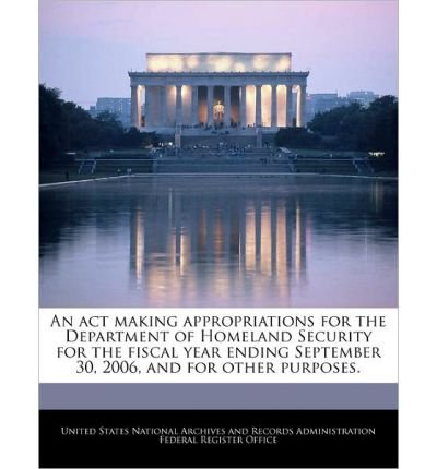 Download An ACT Making Appropriations for the Department of Homeland Security for the Fiscal Year Ending September 30, 2006, and for Other Purposes. (Paperback) - Common pdf