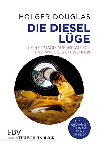Die Diesel-Lüge: Die Hetzjagd auf Ihr Auto - und wie Sie sich wehren (German Edition)