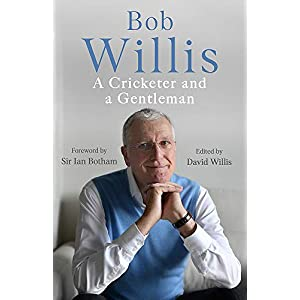 Bob Willis: A Cricketer and a Gentleman: The Sunday Times BestsellerHardcover – 6 Aug. 2020
