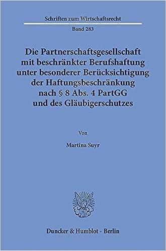 Die Partnerschaftsgesellschaft mit beschränkter Berufshaftung unter besonderer Berücksichtigung der Haftungsbeschränkung nach § 8 Abs. 4 PartGG und des Gläubigerschutzes.