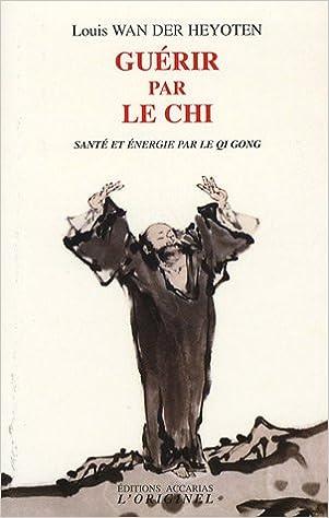Lire un Guérir par le chi : Santé et énergie par le Qi Gong epub, pdf