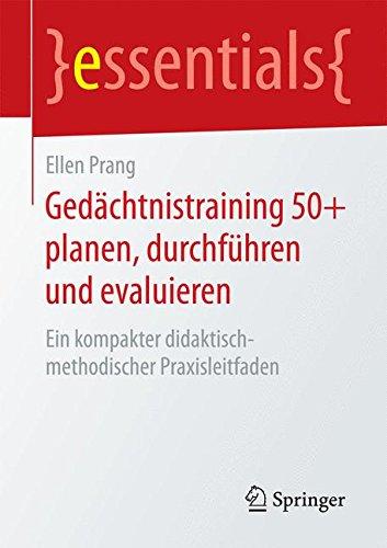 Gedächtnistraining 50+ planen, durchführen und evaluieren: Ein kompakter didaktisch-methodischer Praxisleitfaden (essentials)