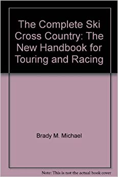 The Complete Ski Cross Country: The New Handbook for Touring and Racing