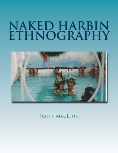 Naked Harbin Ethnography: Hippies, Warm Pools, Counterculture, Clothing-Optionality and Virtual - Service Pool Scott's