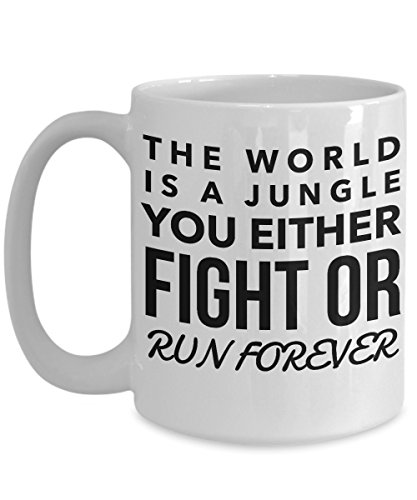 Themed Ideas Costume Jungle Cheap (The World Is A Jungle You Either Fight Or Run Forever - Motivational - 15oz coffee mug - Great gift idea for BFF/Friend/Coworker/Boss/Secret Santa/birthday/Husband/Wife/girlfriend/Boyfriend)