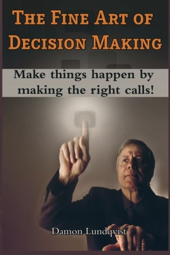 Download The Fine Art of Decision Making: Make things happen by making the right calls! pdf epub