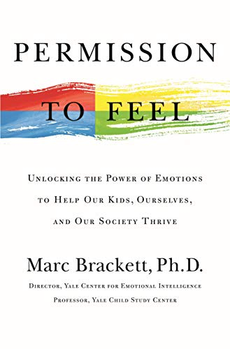 Permission to Feel Unlocking the Power of Emotions to Help Our Kids, Ourselves, and Our Society Thrive [Brackett, Marc] (Tapa Dura)