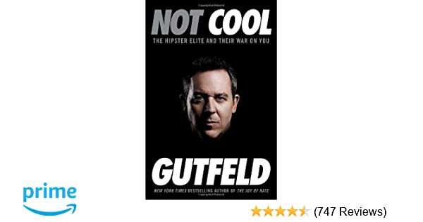 Not Cool The Hipster Elite And Their War On You Greg Gutfeld 0884372181594 Amazon Books