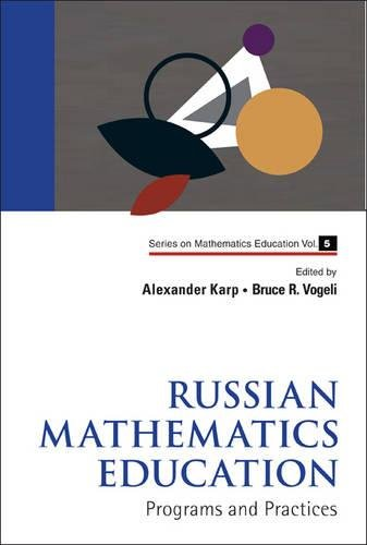 Russian Mathematics Education: Programs and Practices (Series on Mathematics Education)
