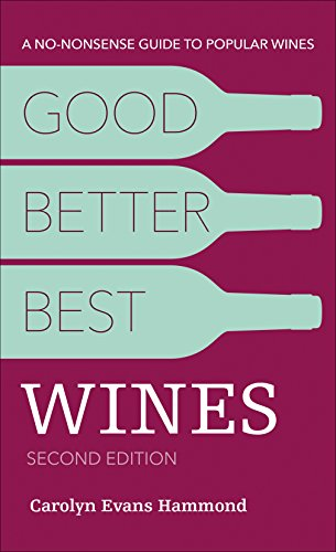 Good, Better, Best Wines, 2E: A No-nonsense Guide to Popular Wines by Carolyn Evans Hammond