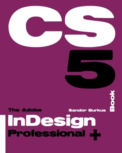 The Adobe InDesign CS5 Book Professional +: Buy this book, get a job!