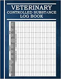 Veterinary Controlled Substance Log Book: Journal of Controlled Substances, a veterinary hospital log book to document patient medication usage to ... and Register Controlled Drugs and Substances