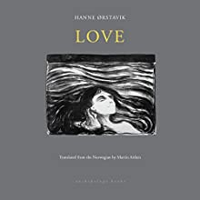 Love Audiobook by Hanne Orstavik, Martin Aitken Narrated by Assal Ghawami