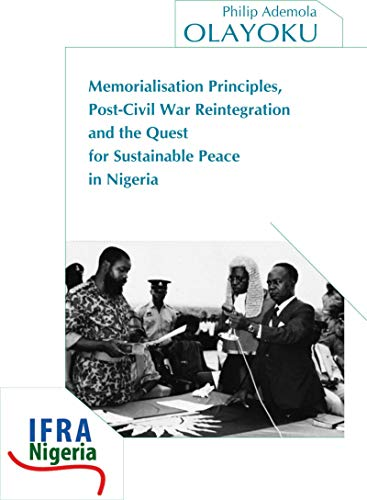 Memorialisation Principles, Post-Civil War Reintegration and the Quest for Sustainable Peace in Nigeria (African Dynamics) por Philip Ademola Olayoku