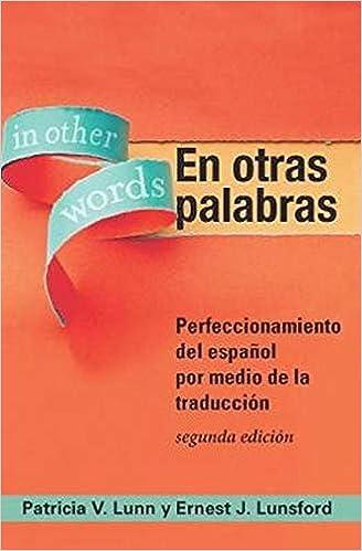 En Otras Palabras Perfeccionamiento Del Español Por Medio De La Traducción 2nd Ed Spanish Edition 9781589019744 Lunn Patricia V Lunsford Ernest J Books
