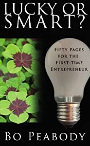 Lucky Or Smart?: Fifty Pages for the First-Time Entrepreneur from BookSurge Publishing
