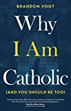 img - for Why I Am Catholic (and You Should Be Too) book / textbook / text book