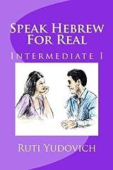 Speak Hebrew For Real Intermediate I: Intermediate (Volume 3) (Hebrew Edition) [5/4/2016] Ruti Yudovich Paperback