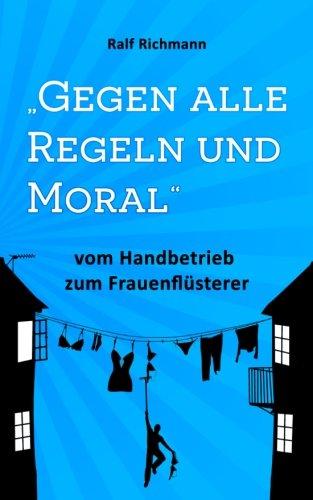 Gegen alle Regeln und Moral: vom Handbetrieb zum Frauenflüsterer (Teil 1)