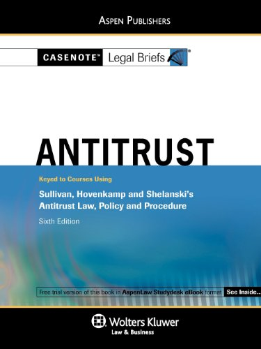 Casenotes Legal Briefs Antitrust Law: Keyed to Sullivan & Hovencamp 6e (Casenote Legal Briefs)