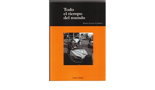 Amazon.com: TODO EL TIEMPO DEL MUNDO (Spanish Edition) eBook: RUBEN GARCIA CEBOLLERO: Kindle Store