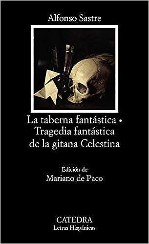 La taberna fantástica; Tragedia fantástica de la gitana Celestina Letras Hispánicas: Amazon.es: Sastre, Alfonso: Libros