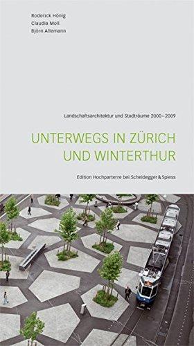 Unterwegs in Zürich und Winterthur: Landschaftsarchitektur und Stadträume 2000–2009 (Edition Hochparterre bei Scheidegger & Spiess) Taschenbuch – 1. April 2009 Roderick Hönig Claudia Moll Björn Allemann 3858812471