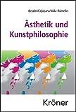 Ästhetik und Kunstphilosophie: in Einzeldarstellungen von der Antike bis zur Gegenwart (Kröners Taschenausgaben (KTA))