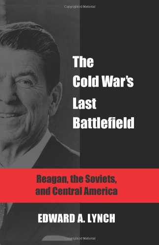 The Cold War's Last Battlefield: Reagan, the Soviets, and Central America (Global Academic Publishing)