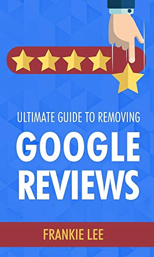 Amazon com: Ultimate Guide To Removing Google Reviews eBook