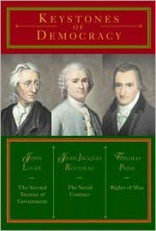 Keystones of Democracy: The Second Treatise of Government, The Social Contract and Rights of Man PDF