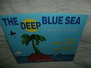The Deep Blue Sea: A Book Of Colors by Audrey Wood