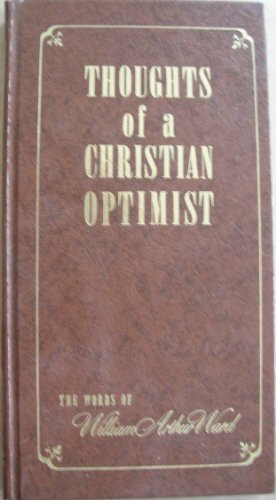 Thoughts of a Christian Optimist; the Words of William Arthur Ward