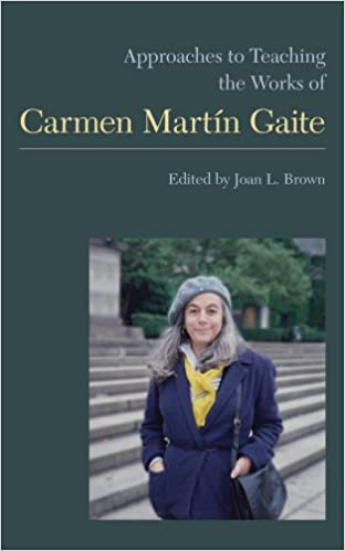 Approaches to Teaching the Works of Carmen Martín Gaite Approaches to Teaching World Literature