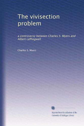 The vivisection problem: a controversy between Charles S. Myers and Albert Leffingwell