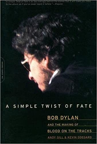 A simple twist of fate bob dylan and the making of blood on the a simple twist of fate bob dylan and the making of blood on the tracks andy gill kevin odegard 9780306814136 amazon books fandeluxe Images