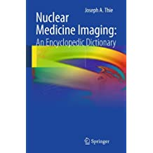 Nuclear Medicine Imaging: An Encyclopedic Dictionary