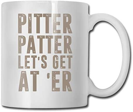 Pitter Patter Funny Coffee Mug - 11 Ceramic Coffee Cup - Best Gifts Idea for Christmas, Valentine and Birthday, Father's Day and Mother's Day Cup
