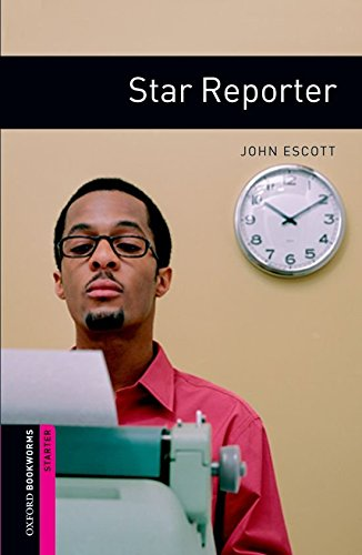Oxford Bookworms Library: Star Reporter: Starter: 250-Word Vocabulary (Oxford Bo…